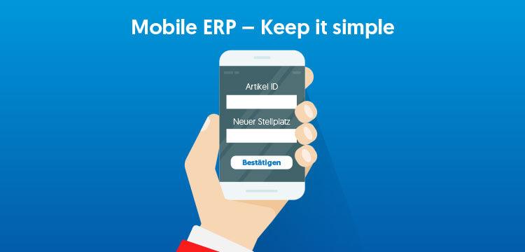 Mobile ERP-Applikationen müssen nicht kompliziert sein. In vielen Fällen ist es besser, sie möglichst einfach zu halten.